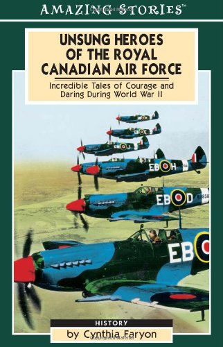 9781551539775: Unsung Heroes of the Royal Canadian Air Force: Incredible Tales of Courage and Daring During World War II (Amazing Stories (Altitude Publishing))