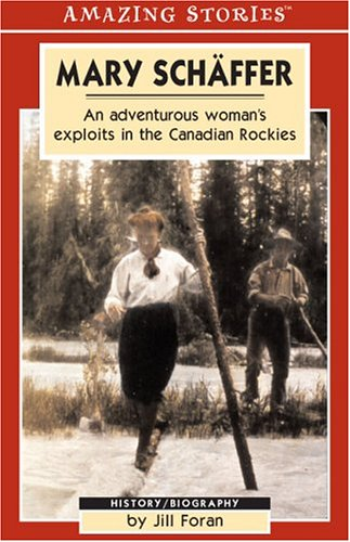 9781551539997: Mary Schäffer: An Adventurous Woman's Exploits in the Canadian Rockies (An Amazing Stories Book)