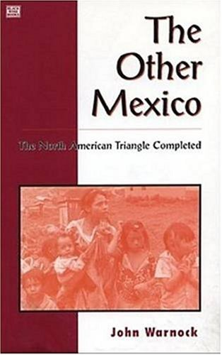 The Other Mexico: The North American Triangle Completed: John W. Warnock