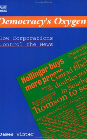 Democracy's Oxygen: How Corporations Control the News