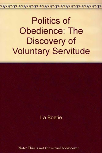 9781551640891: The Politics of Obedience: The Discourse of Voluntary Servitude