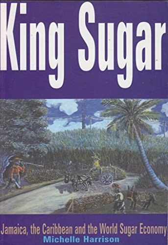 9781551641249: King Sugar: Jamaica, the Caribbean and the World Sugar Industry