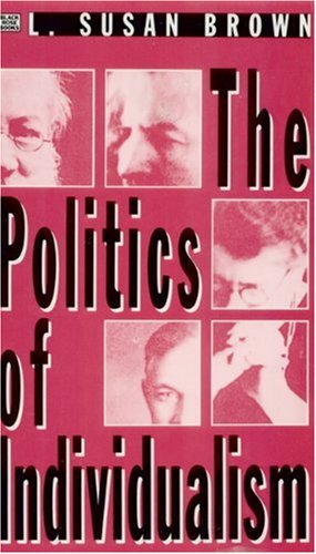 9781551642031: The Politics of Individualism: Liberalism, Liberal Feminism and Anarchism