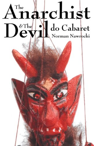 9781551642048: The Anarchist and The Devil Do Cabaret: Using Theatre, Music and Comedy for Radical Social Change