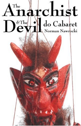 9781551642055: The Anarchist and The Devil Do Cabaret: Using Theatre, Music and Comedy for Radical Social Change