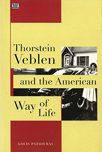 Thorstein Veblen and the American Way of Life: Patsouras, Louis