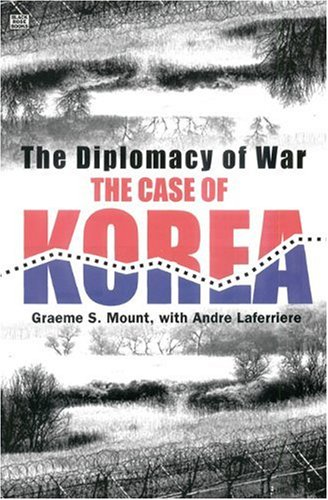 The Diplomacy of War: The Case of Korea (Hardback): Graeme Stewart Mount, Andre Laferriere
