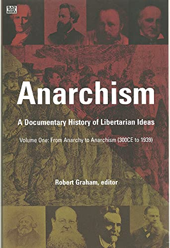 9781551642512: Anarchism: A Documentary History of Libertarian Ideas: from Anarchy to Anarchism (300 Ce to 1939)