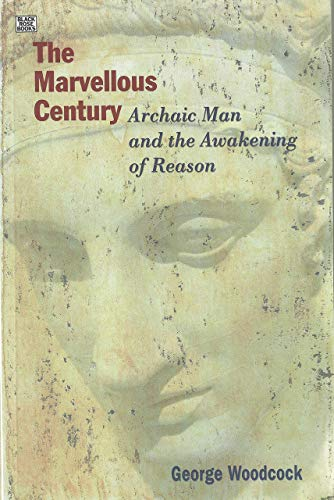 The marvellous century : archaic man and the awakening of reason.: Woodcock, George.