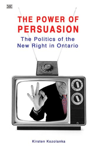 Power of Persuasion: The Politics of the New Right in Ontario.: Kozolanka, Kirsten