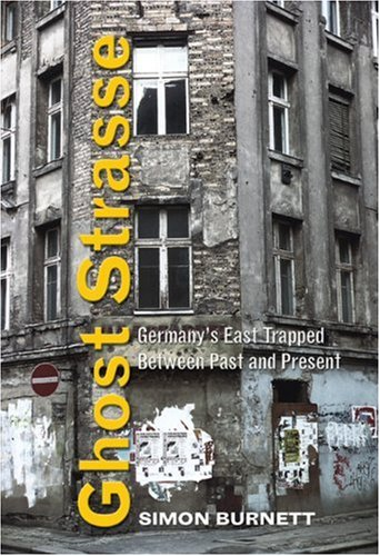 9781551642918: Ghost Strasse: Germany's East Trapped Between Past and Present (New International Relations of Europe (Hardcover))