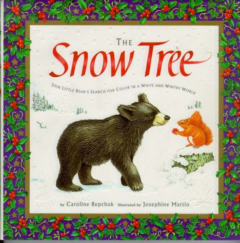The Snow Tree : Join Little Bear's Search for Color in a White and Wintry World: Repchuk, ...