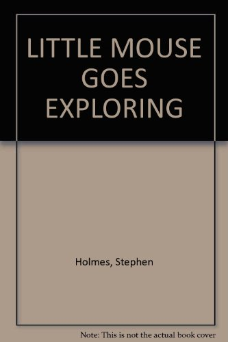 Little Mouse Goes Exploring: Stephen Holmes