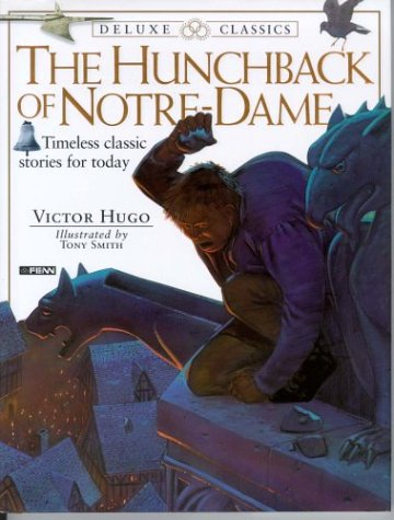 Hunchback of Notre Dame: Timeless Classic Stories For Today: Victor Hugo; Tony Smith [Illustrator];...