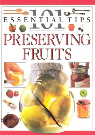 Preserving Fruit : 101 Essential Tips