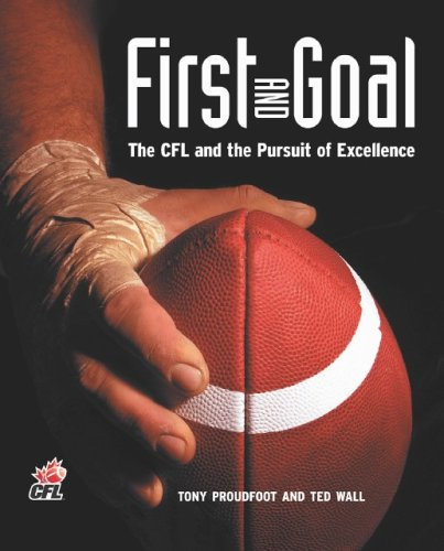 First and Goal: The CFL and the Pursuit of Excellence: Proundfoot, Tony; Intro By Darren Flutie