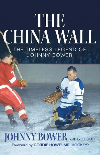 The China Wall: The Timeless Legend of Johnny Bower: Bower, Johnny, Duff, Bob