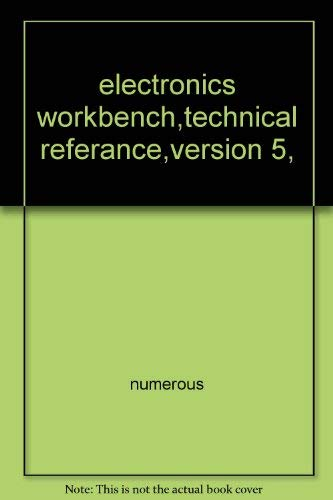 Electronics Workbench: Technical Reference Version 5: Inc. The Staff