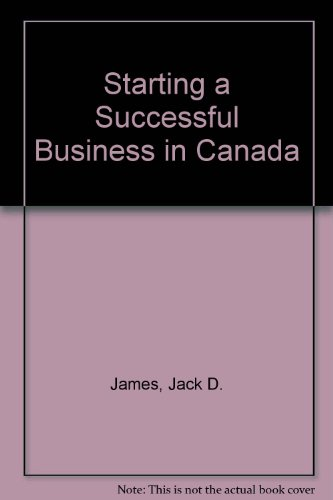 Starting a Successful Business in Canada: James, Jack D.