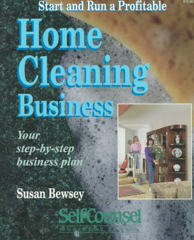 Start and Run a Profitable Home Cleaning Business: Your Step-By-Step Plan (Self-Counsel Business): ...