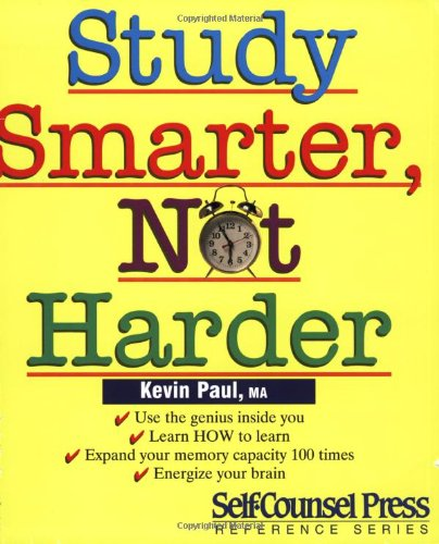 Study Smarter, Not Harder (Self-Counsel Business Series): Kevin Paul