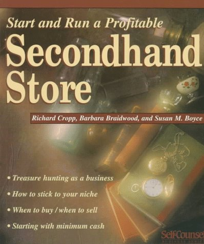 Start and Run a Profitable Secondhand Store (Self-Counsel Business Series): Cropp, Richard, ...
