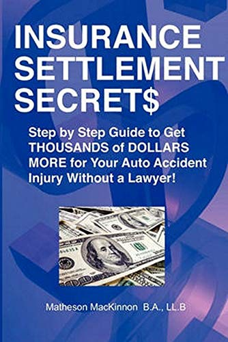 9781551806907: Insurance Settlement Secrets: A Step by Step Guide to Get Thousands of Dollars More for Your Auto Accident Injury Without a Lawyer!