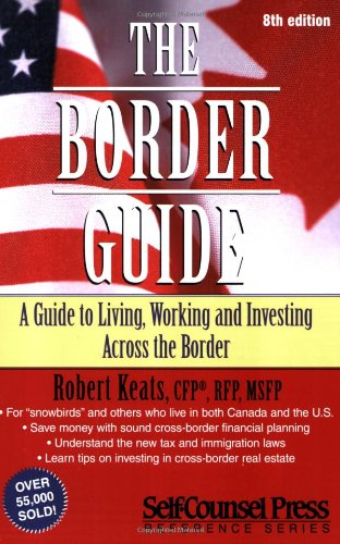 9781551807652: The Border Guide: A Canadian's Guide to Living, Working, and Investing in the United States (Border Guide: A Guide to Living, Working & Investing Across the)