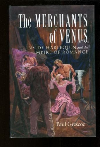 Merchants of Venus Inside Harlequin and the Empire of Romance: Grescoe, Paul