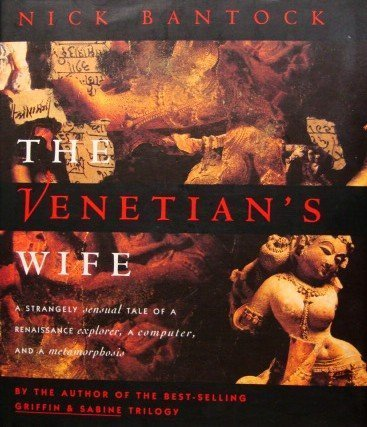 The Venetian's Wife : A Strangely Sensual Tale of a Renaissance Explorer, a Computer, and a Metam...