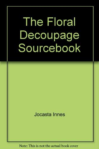9781551920344: The Floral Decoupage Sourcebook