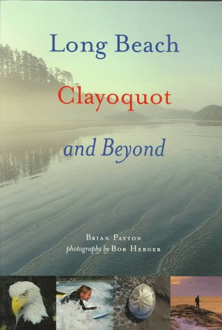 Long Beach, Clayoquot and Beyond (SIGNED by Both): Payton, Brian Illustrated by Herger, Bob