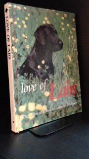 9781551921020: Love of Labs: The Ultimate Tribute to Labrador Retrievers