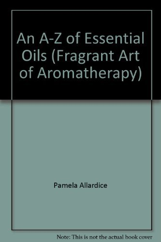9781551921457: An A-Z of Essential Oils (Fragrant Art of Aromatherapy)