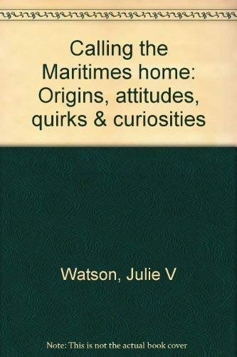 9781551921495: Calling the Maritimes home: Origins, attitudes, quirks & curiosities
