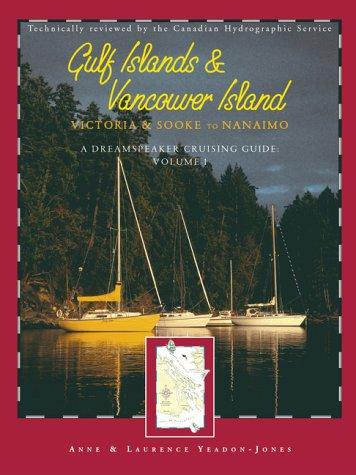 A Dreamspeaker Cruising Guide: Gulf Islands and Vancouver Island Sooke to Nanaimo: Yeadon-Jones, ...