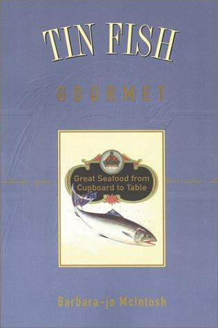 Tin Fish Gourmet: Great Seafood from Cupboard to Table: McIntosh, Barbara-Jo