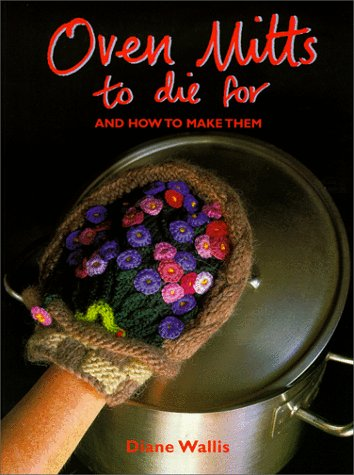 Oven Mitts to Die for: And How to Make Them: Wallis, Diane