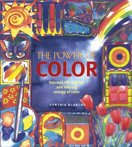 The Power of Color: Harness the Creative and Healing Energy of Color
