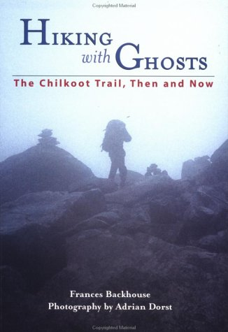 Hiking With Ghosts: The Chilkoot Trail, Then and Now