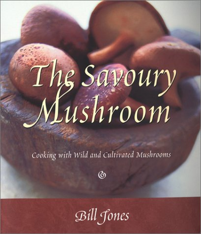 The Savoury Mushroom Cooking with Wild and Cultivated Mushrooms