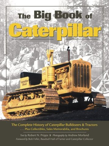 9781551923192: The Big Book of Caterpillar: The Complete History of Caterpillar Bulldozers & Tractors¹ Plus Collectibles, Sales Memorabilia, and Brochures
