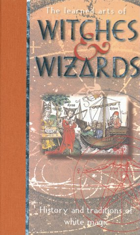 The Learned Arts of Witches & Wizards: History and Traditions of White Magic: Anton