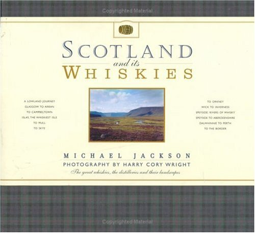 Scotland and its whiskies: The great whiskies, distilleries and their landscapes (1551924218) by Michael Jackson