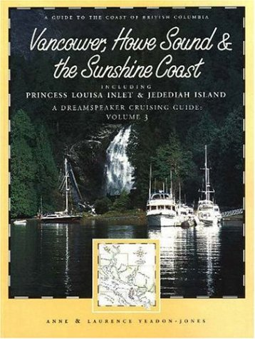 9781551924670: Dreamspeaker Cruising Guide Series: Vancouver, Howe Sound & the Sunshine Coast: Volume 3 (Dreamspeaker Series)
