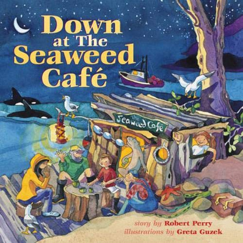 Down at the Seaweed Cafe: Robert Perry; Illustrator-Greta Guzek