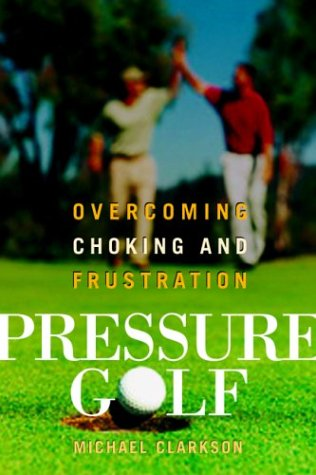 9781551926056: Pressure Golf: Overcoming Choking and Frustration