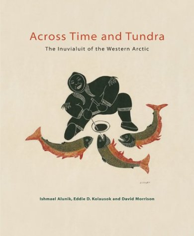 9781551926452: Across Time and Tundra: The Inuvialuit of the Western Arctic