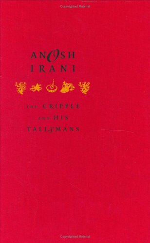 The Cripple and His Talismans (Signed first edition): Anosh Irani