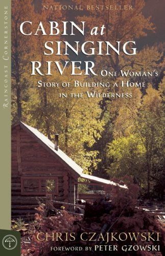 Cabin at Singing River: One Woman's Story of Building a Home in the Wilderness (Raincoast ...